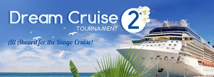 Dream Bingo Cruise 2 Tournament