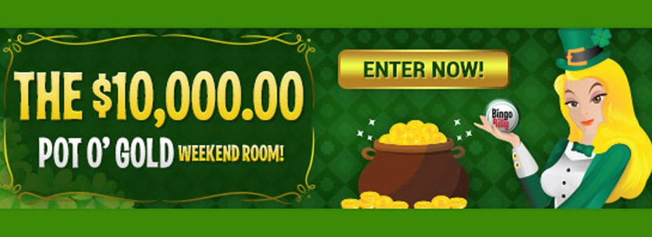 Luck of the Irish continues Friday and Saturday with $10,000 Pot O' Gold Weekend Room