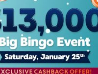 $13,000 Big Bingo Event Grab the top prize of $10,000 in cash