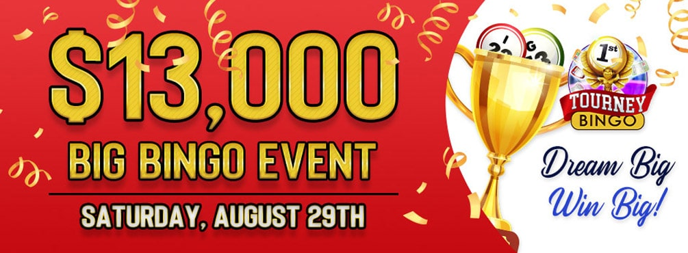 Participate in Bingo Fest $13,000 Big BINGO Event It's the Biggest Bingo Event of the month!
