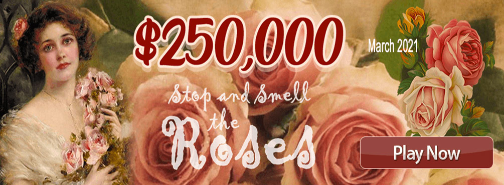 $250,000 Stop and Smell the Roses – March 2021 Main Room