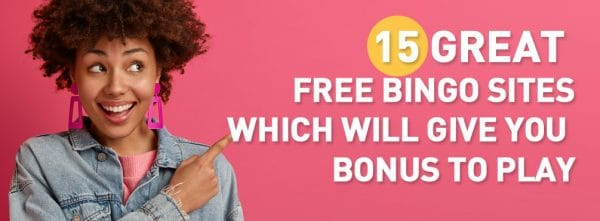 15 Great Free Bingo Sites (Hand-Picked) which will give you free bonus to play