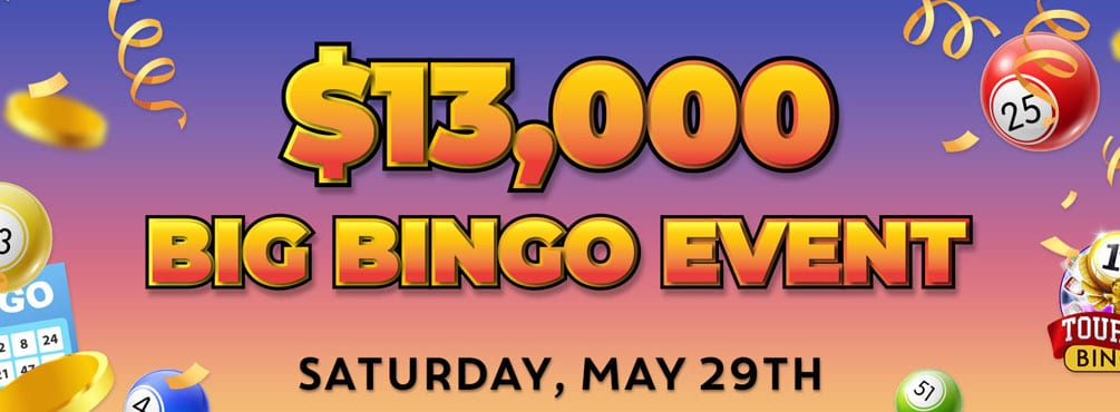 $13,000 Big Bingo Event Play the biggest guaranteed games of the month!