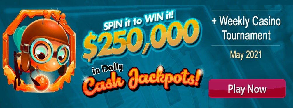 $250,000 in Daily Cash Jackpots! Weekly Casino Tournament – May 2021