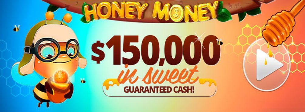 Honey Money with $150,000 in sweet GUARANTEED CA$H!